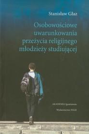 okładka Osobowościowe uwarunkowania przeżycia religijnego młodzieży studiującej, Książka | Głaz Stanisław