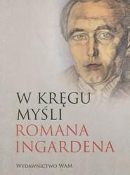 okładka W kręgu myśli Romana Ingardena, Książka   zbiorowa praca
