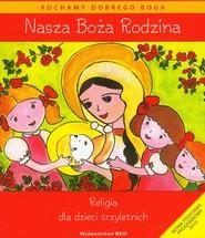 okładka Katechizm dla 3-latków Nasza Boża Rodzina, Książka | Dominika Czarnecka, Teresa Czarnecka, W Kubik