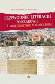 okładka Przewodnik literacki po Krakowie i województwie małopolskim, Książka | Zamorska-Przyłuska Ewa