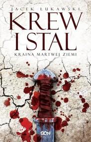 okładka Kraina Martwej Ziemi. Tom 1. Krew i stal, Książka | Łukawski Jacek