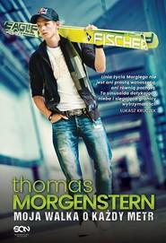 okładka Thomas Morgenstern. Moja walka o każdy metr, Książka | Morgenstern Thomas