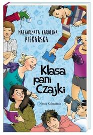 okładka Klasa pani Czajki. Książka | papier | Małgorzata Karolina Piekarska