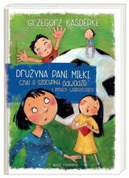 okładka Drużyna pani Miłki, czyli o szacunku, odwadze i innych wartościach. Książka | papier | Kasdepke Grzegorz