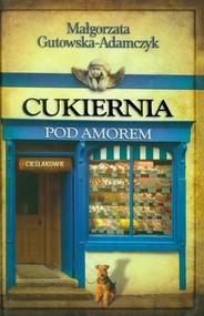 okładka Cukiernia Pod Amorem. Część 2 Cieślakowie, Książka | Gutowska-Adamczyk Małgorzata