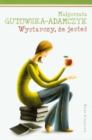 okładka Tylko dla dziewczyn. Wystarczy, że jesteś, Książka | Gutowska-Adamczyk Małgorzata
