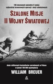 okładka Szalone misje II wojny światowej, Książka | William B. Breuer
