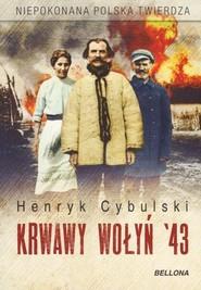 okładka Krwawy Wołyń '43, Książka | Cybulski Henryk