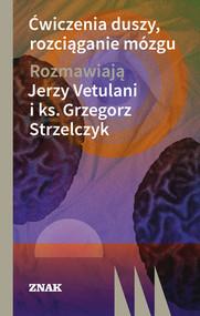 okładka Ćwiczenia duszy, rozciąganie mózgu. Książka | papier | Vetulani Jerzy, Strzelczyk Grzegorz