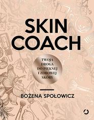 okładka Skin coach. Twoja droga do pięknej i zdrowej skóry, Książka | Społowicz Bożena