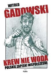 okładka Krew nie woda. Polskie zapiski współczesne. Książka | papier | Gadowski Witold