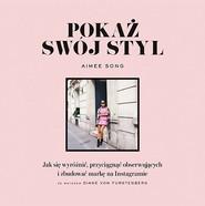 okładka Pokaż swój styl. Jak się wyróżnić, przyciągnąć obserwujących i zbudować markę na Instagramie, Książka | Aimee Song