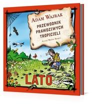 okładka Przewodnik prawdziwych tropicieli. Lato, Książka | Adam Wajrak