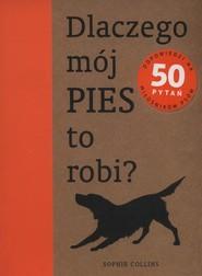 okładka Dlaczego mój pies to robi?, Książka | Collins Spohie