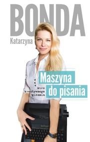 okładka Maszyna do pisania. Kurs kreatywnego pisania, Książka | Katarzyna Bonda