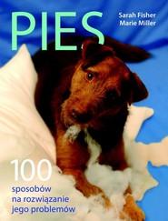 okładka Pies. 100 sposobów na rozwiązanie jego problemów, Książka   Sara Fisher, Marie Miller