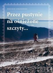 okładka Przez pustynie na ośnieżone szczyty, Książka   Wojciech Lewandowski