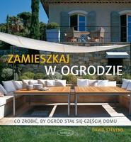 okładka Zamieszkaj w ogrodzie. Co zrobić, by ogród stał się częścią domu, Książka | Stevens David