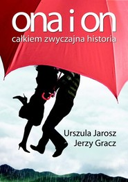 okładka Ona i on. Całkiem zwyczajna historia, Książka   Urszula Jarosz, Jerzy Gracz