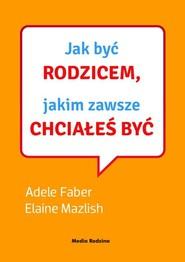 okładka Jak być rodzicem, jakim zawsze chciałeś być. Książka z płytą CD, Książka | Adele Faber, Elaine Mazlish