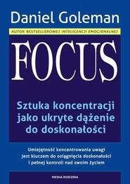 okładka Focus. Sztuka koncentracji jako ukryte dążenie do doskonałości, Książka   Goleman Daniel