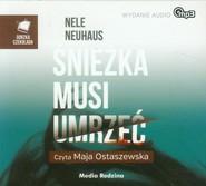 okładka Śnieżka musi umrzeć. Audiobook, Książka | Nele Neuhaus