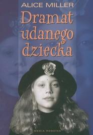 okładka Dramat udanego dziecka. W poszukiwaniu siebie, Książka | Alice Miller