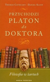 okładka Przychodzi Platon do doktora. Filozofia w żartach, Książka   Daniel Klein, Cathart Thomas