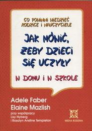 okładka Jak mówić, żeby dzieci się uczyły w domu i w szkole, Książka | Adele Faber, Elaine Mazlish