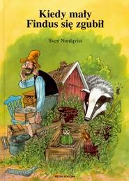 okładka Kiedy mały Findus się zgubił, Książka | Sven Nordqvist