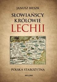 okładka Słowiańscy królowie Lechii. Polska starożytna, Książka | Bieszk Janusz