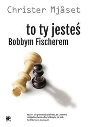 okładka To Ty jesteś Bobbym Fischerem. Książka   papier   Mjaset Christer