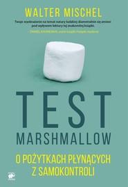 okładka Test Marshmallow. O pożytkach płynących z samokontroli, Książka | Walter Mischel