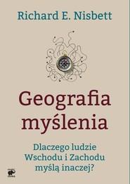 okładka Geografia myślenia. Dlaczego ludzie Wschodu i Zachodu myślą inaczej, Książka | Richard E. Nisbett