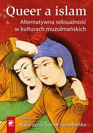 okładka Queer a islam. Alternatywna seksualność w kulturach muzułmańskich, Książka |