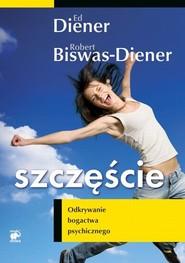 okładka Szczęście. Odkrywanie bogactwa psychicznego, Książka | Ed Diener, Robert Biswas-Diener