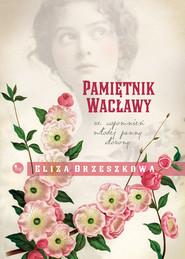 okładka Pamiętnik Wacławy. Ze wspomnień młodej panny, Książka | Orzeszkowa Eliza