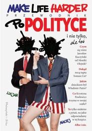 okładka Make Life Harder. Przewodnik po polityce i nie tylko, ale też, Książka | i Maciej Lucjan