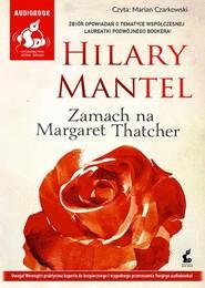 okładka Zamach na Margaret Thatcher, Książka | Mantel Hilary