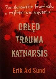 okładka Obłęd / Trauma / Katharsis Pakiet. Książka | papier | Erik Axl  Sund