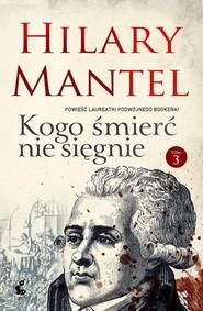 okładka Kogo śmierć nie sięgnie 3, Książka | Mantel Hilary