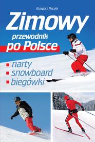 okładka Zimowy przewodnik po Polsce, Książka | Micuła Grzegorz
