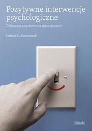 okładka Pozytywne interwencje psychologiczne. Dobrostan a zachowania intencjonalne, Książka | Kaczmarek Łukasz