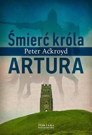 okładka Śmierć króla Artura, Książka | Ackroyd Peter