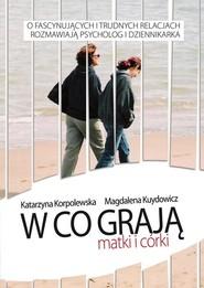okładka W co grają matki i córki, Książka | Magdalena Kuydowicz, Katarzyna Korpolewska