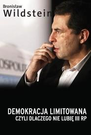 okładka Demokracja limitowana, czyli dlaczego nie lubię III RP, Książka | Bronisław Wildstein