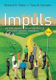 okładka Impuls. Jak podejmować właściwe decyzje dotyczące zdrowia, dobrobytu i szczęścia, Książka | Richard H. Thaler, Cass R. Sunstein