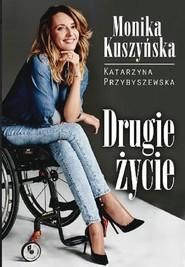 okładka Drugie Życie. Monika Kuszyńska. Książka | papier | Przybyszewska Katarzyna