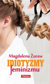 okładka Idiotyzmy feminizmu, Książka | Żuraw Magdalena
