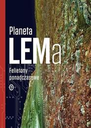 okładka Planeta LEMa. Felietony ponadczasowe, Książka | Lem Stanisław